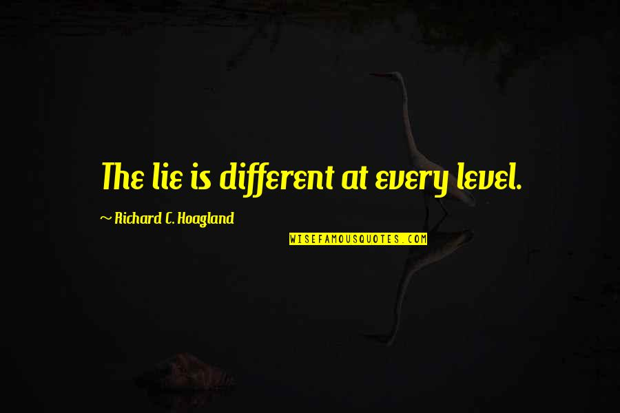 Different Levels Quotes By Richard C. Hoagland: The lie is different at every level.