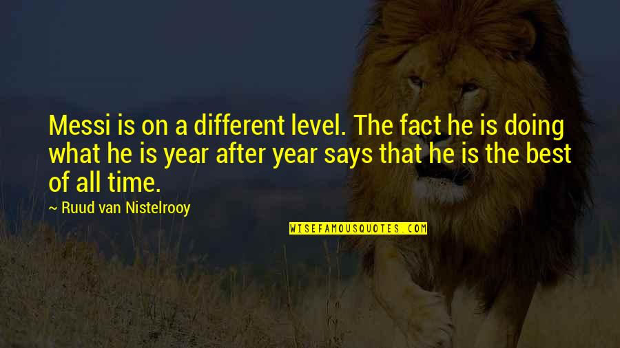 Different Levels Quotes By Ruud Van Nistelrooy: Messi is on a different level. The fact