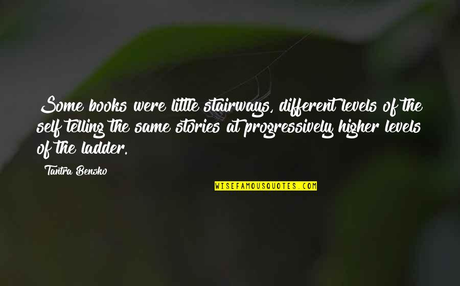Different Levels Quotes By Tantra Bensko: Some books were little stairways, different levels of