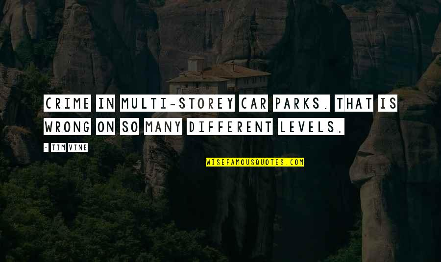 Different Levels Quotes By Tim Vine: Crime in multi-storey car parks. That is wrong