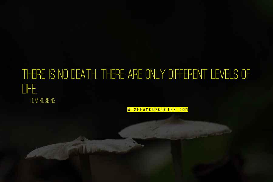 Different Levels Quotes By Tom Robbins: There is no death. There are only different