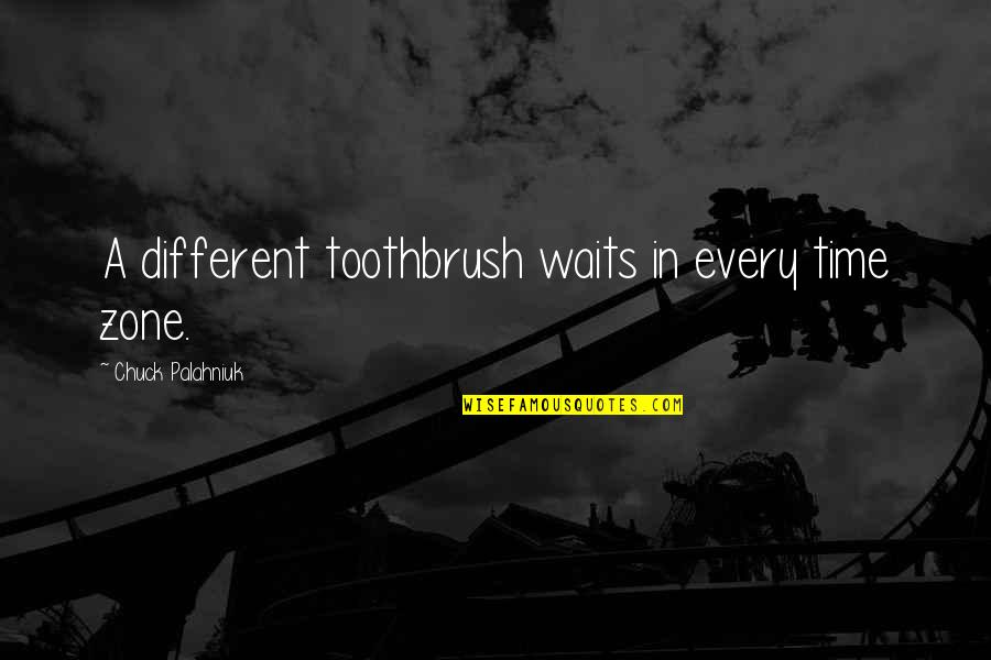 Different Time Zone Quotes By Chuck Palahniuk: A different toothbrush waits in every time zone.