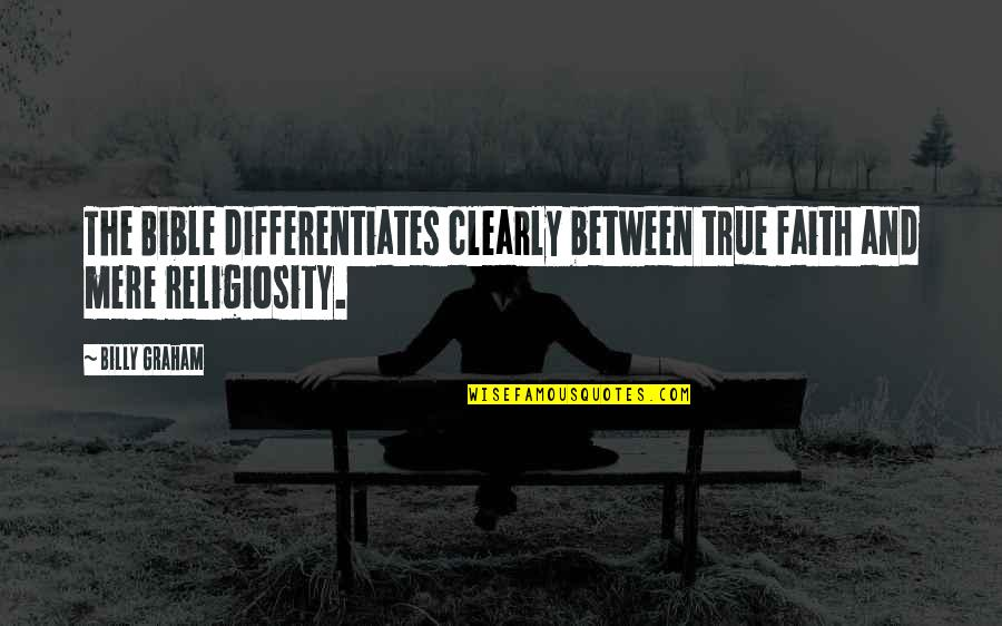Differentiates Quotes By Billy Graham: The Bible differentiates clearly between true faith and