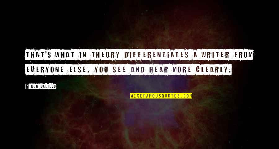 Differentiates Quotes By Don DeLillo: That's what in theory differentiates a writer from