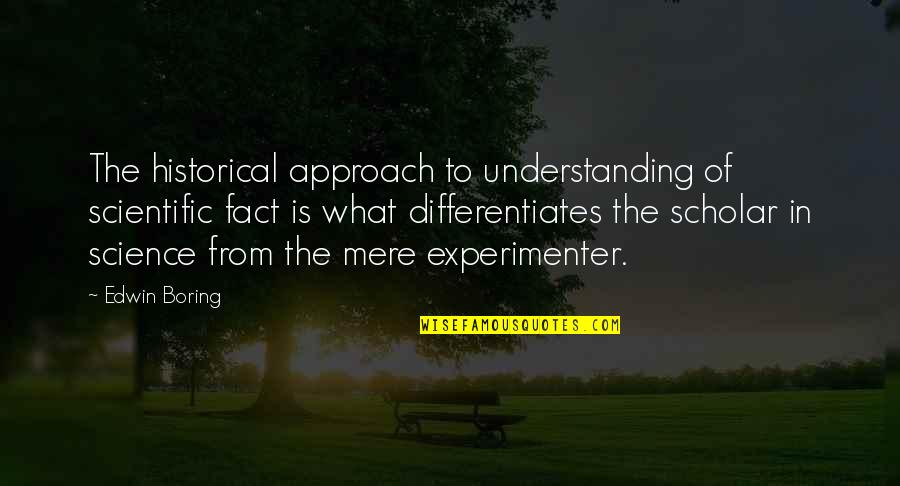 Differentiates Quotes By Edwin Boring: The historical approach to understanding of scientific fact