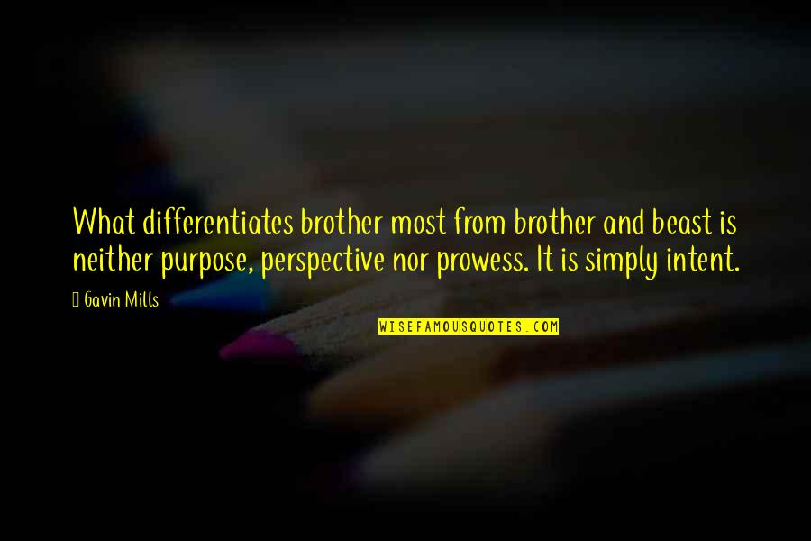 Differentiates Quotes By Gavin Mills: What differentiates brother most from brother and beast