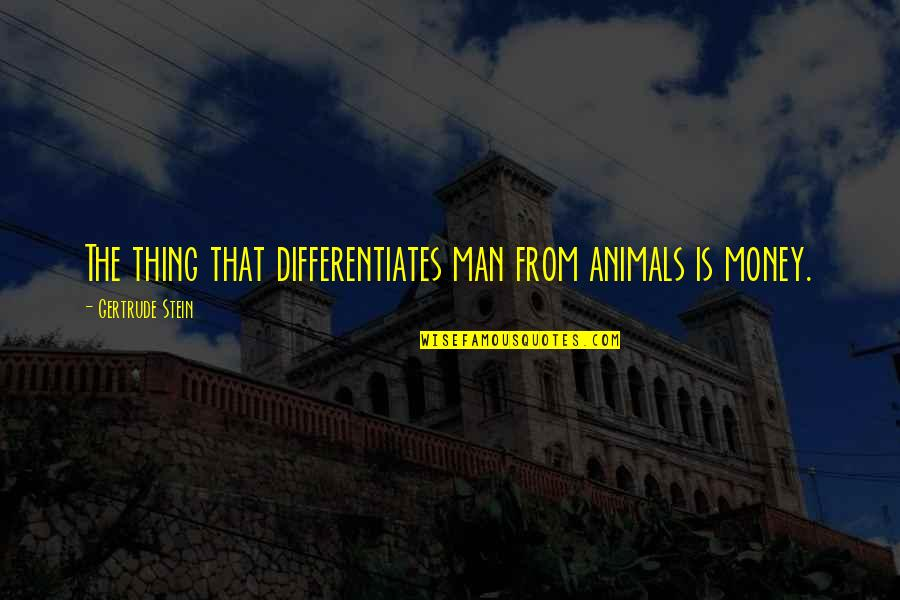 Differentiates Quotes By Gertrude Stein: The thing that differentiates man from animals is