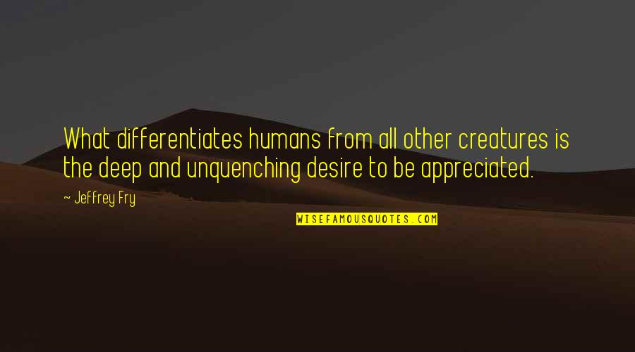 Differentiates Quotes By Jeffrey Fry: What differentiates humans from all other creatures is