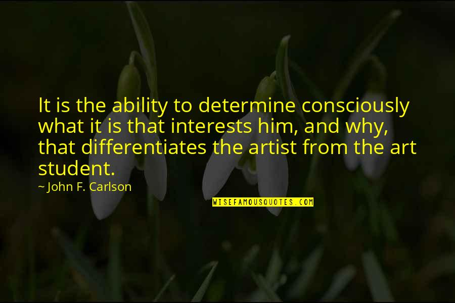 Differentiates Quotes By John F. Carlson: It is the ability to determine consciously what