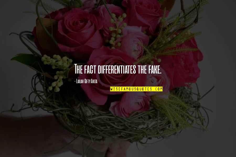 Differentiates Quotes By Lailah Gifty Akita: The fact differentiates the fake.