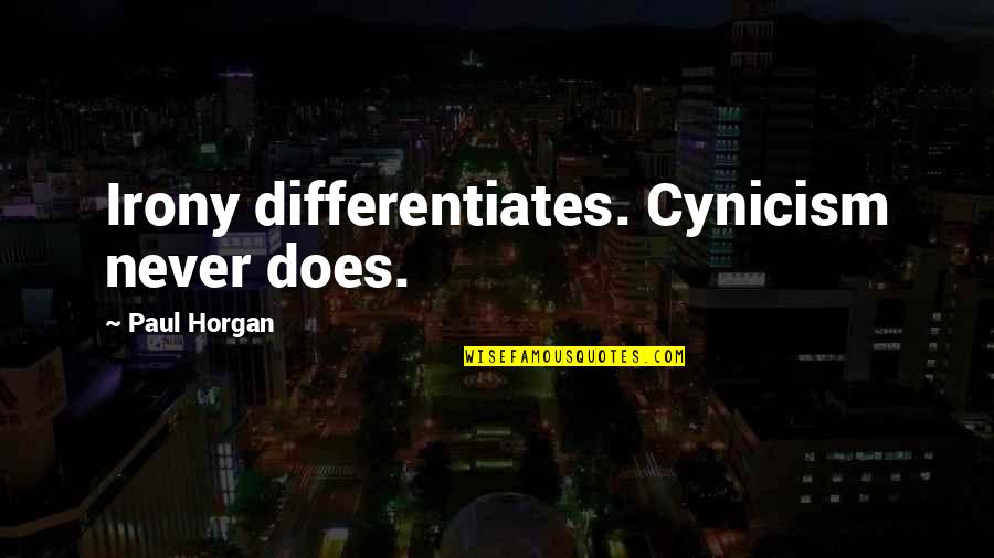 Differentiates Quotes By Paul Horgan: Irony differentiates. Cynicism never does.