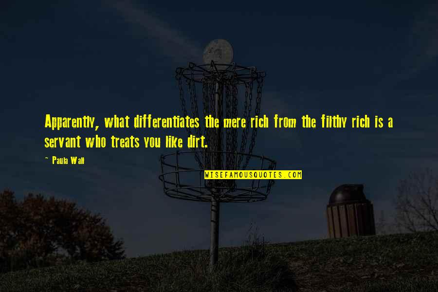 Differentiates Quotes By Paula Wall: Apparently, what differentiates the mere rich from the