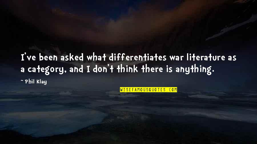 Differentiates Quotes By Phil Klay: I've been asked what differentiates war literature as