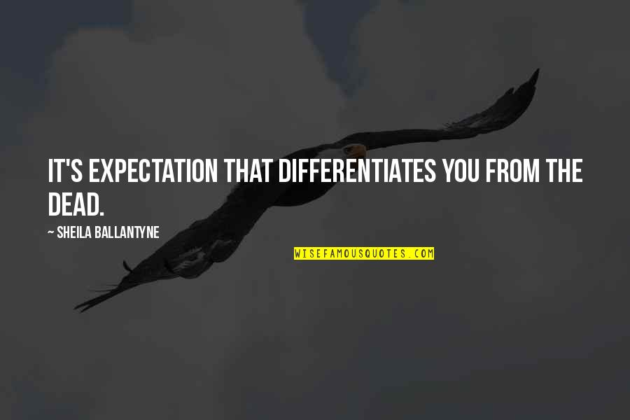 Differentiates Quotes By Sheila Ballantyne: It's expectation that differentiates you from the dead.