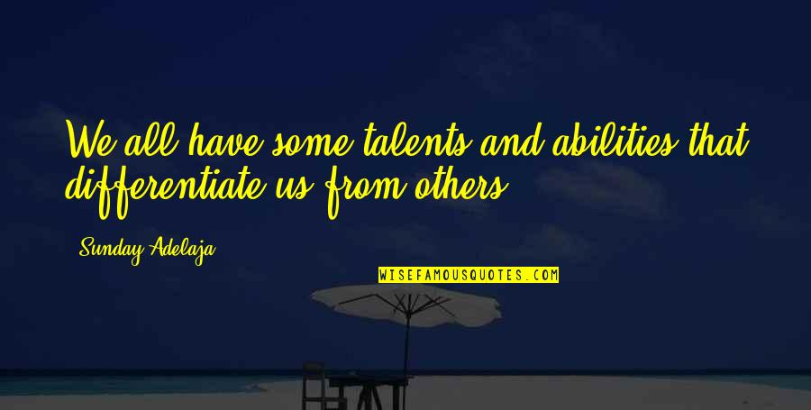 Differentiates Quotes By Sunday Adelaja: We all have some talents and abilities that
