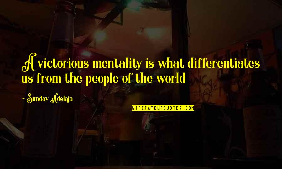 Differentiates Quotes By Sunday Adelaja: A victorious mentality is what differentiates us from
