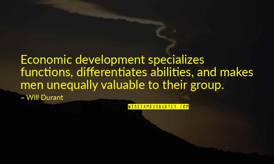 Differentiates Quotes By Will Durant: Economic development specializes functions, differentiates abilities, and makes