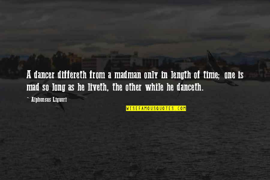 Differeth Quotes By Alphonsus Liguori: A dancer differeth from a madman only in