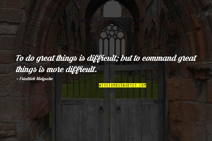 Difficult Leadership Quotes By Friedrich Nietzsche: To do great things is difficult; but to