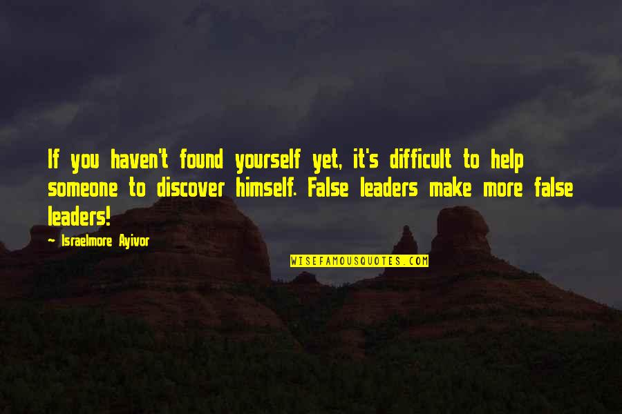 Difficult Leadership Quotes By Israelmore Ayivor: If you haven't found yourself yet, it's difficult
