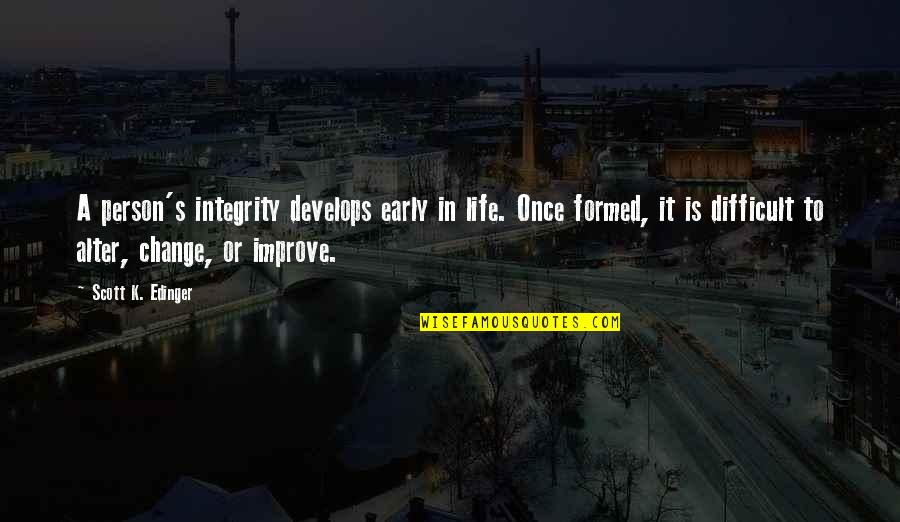 Difficult Leadership Quotes By Scott K. Edinger: A person's integrity develops early in life. Once