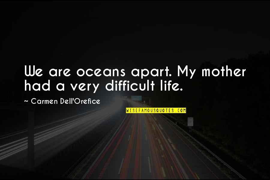 Difficult Mother Quotes By Carmen Dell'Orefice: We are oceans apart. My mother had a