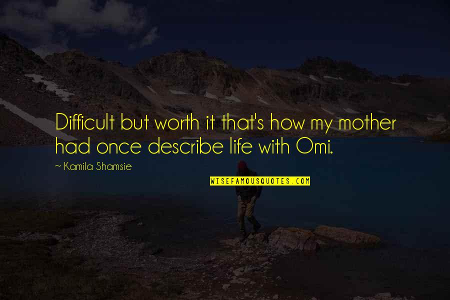 Difficult Mother Quotes By Kamila Shamsie: Difficult but worth it that's how my mother