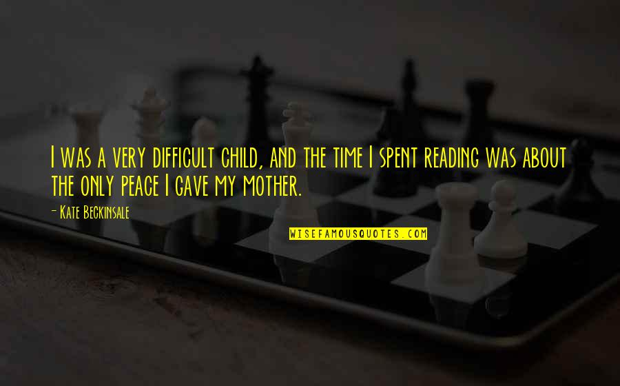 Difficult Mother Quotes By Kate Beckinsale: I was a very difficult child, and the