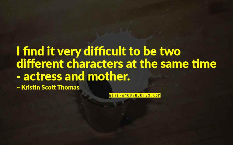 Difficult Mother Quotes By Kristin Scott Thomas: I find it very difficult to be two
