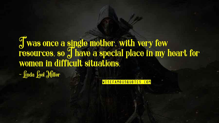 Difficult Mother Quotes By Linda Lael Miller: I was once a single mother, with very