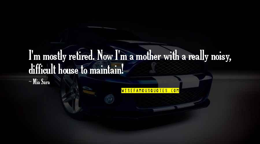 Difficult Mother Quotes By Mia Sara: I'm mostly retired. Now I'm a mother with