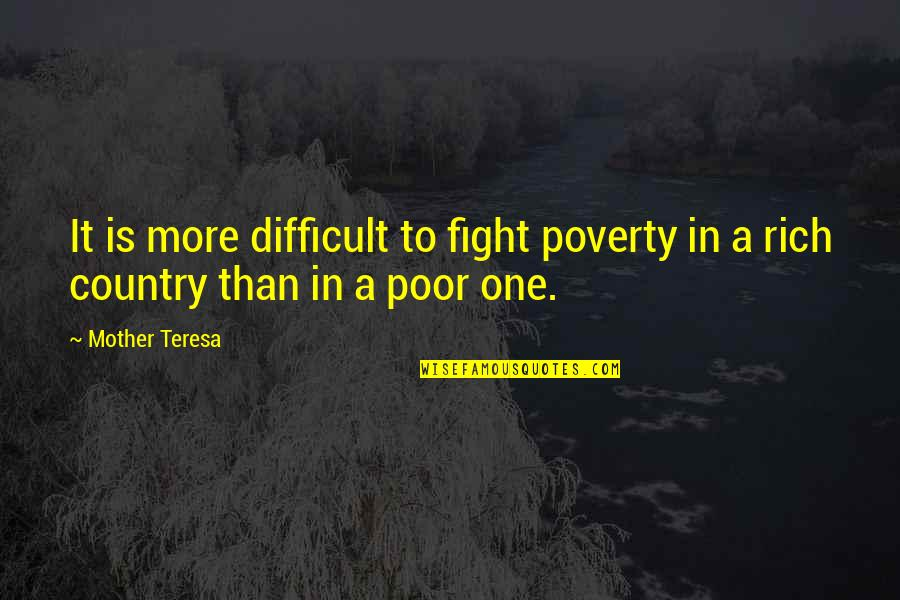 Difficult Mother Quotes By Mother Teresa: It is more difficult to fight poverty in