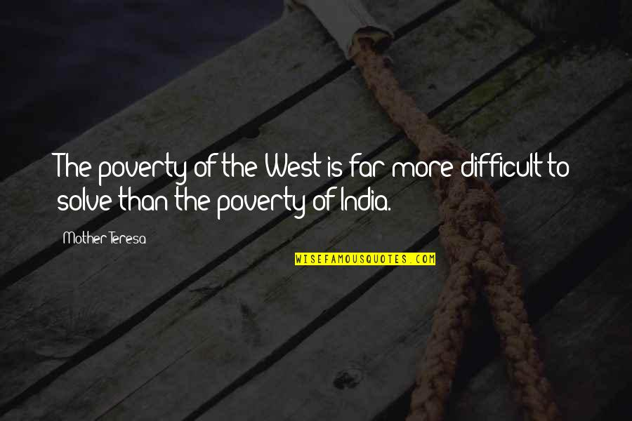 Difficult Mother Quotes By Mother Teresa: The poverty of the West is far more