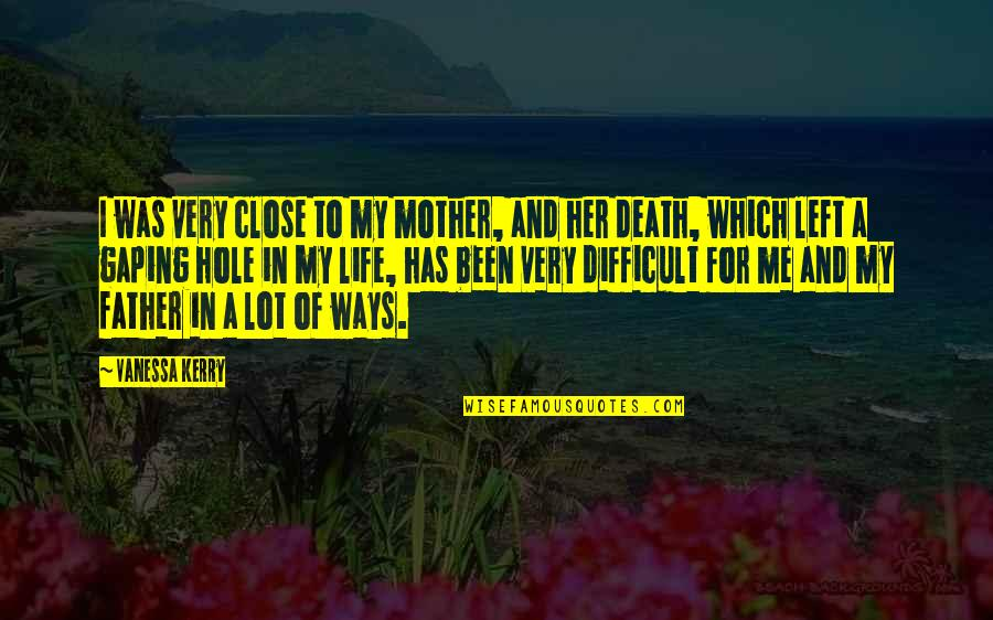 Difficult Mother Quotes By Vanessa Kerry: I was very close to my mother, and