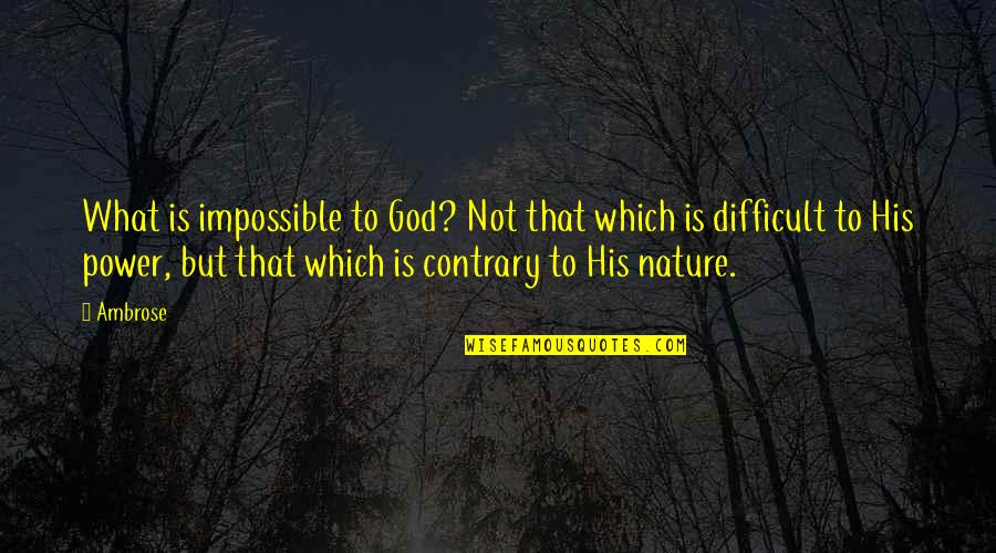 Difficult Not Impossible Quotes By Ambrose: What is impossible to God? Not that which