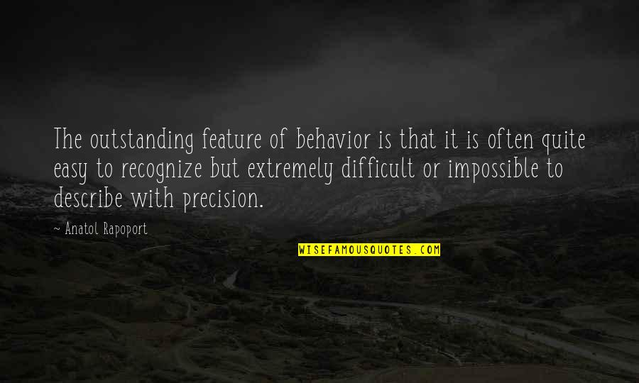 Difficult Not Impossible Quotes By Anatol Rapoport: The outstanding feature of behavior is that it