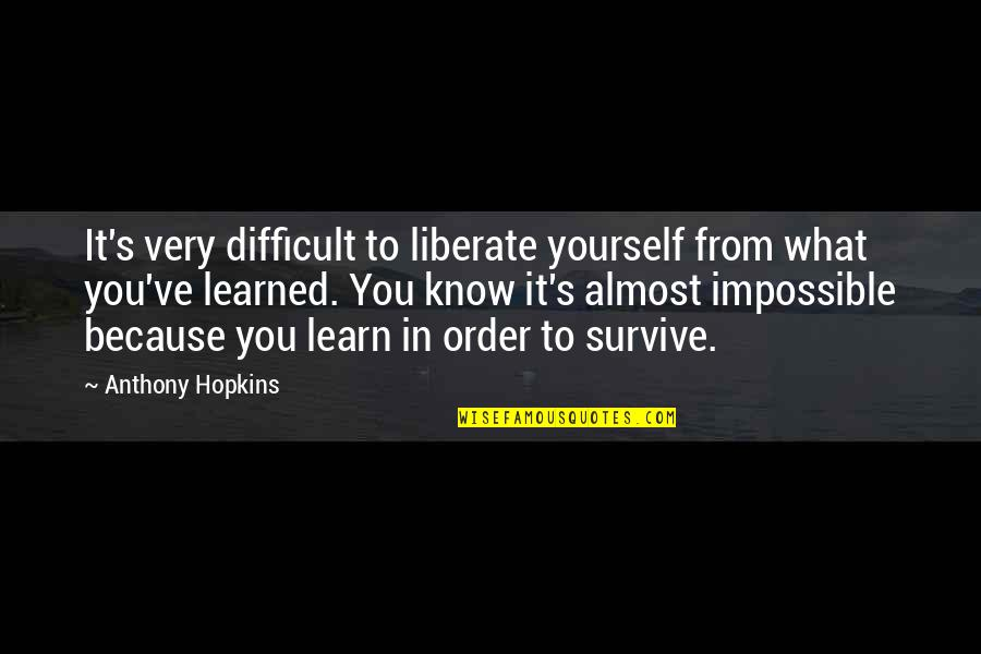 Difficult Not Impossible Quotes By Anthony Hopkins: It's very difficult to liberate yourself from what