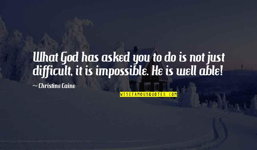 Difficult Not Impossible Quotes By Christine Caine: What God has asked you to do is