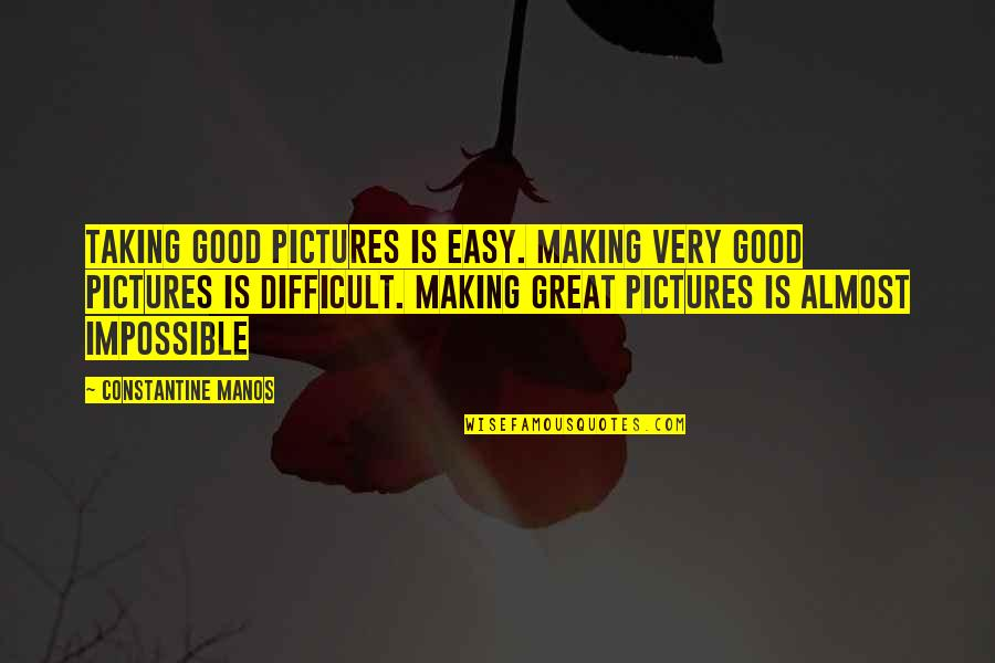 Difficult Not Impossible Quotes By Constantine Manos: Taking good pictures is easy. Making very good
