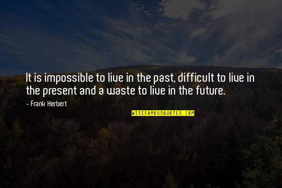 Difficult Not Impossible Quotes By Frank Herbert: It is impossible to live in the past,