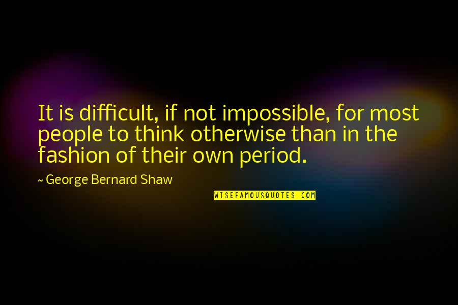 Difficult Not Impossible Quotes By George Bernard Shaw: It is difficult, if not impossible, for most