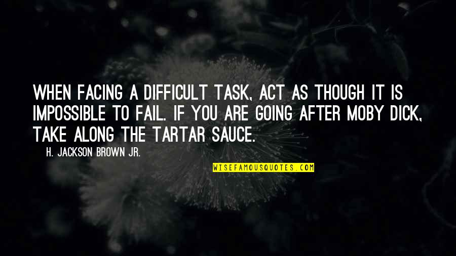 Difficult Not Impossible Quotes By H. Jackson Brown Jr.: When facing a difficult task, act as though
