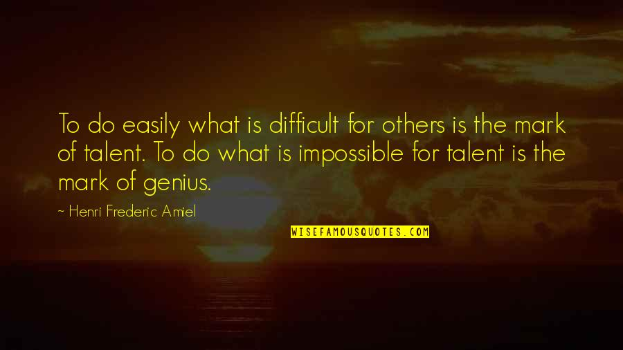 Difficult Not Impossible Quotes By Henri Frederic Amiel: To do easily what is difficult for others