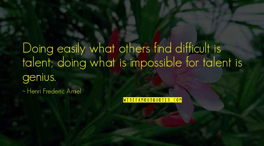 Difficult Not Impossible Quotes By Henri Frederic Amiel: Doing easily what others find difficult is talent;