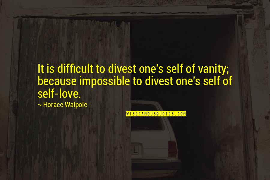 Difficult Not Impossible Quotes By Horace Walpole: It is difficult to divest one's self of