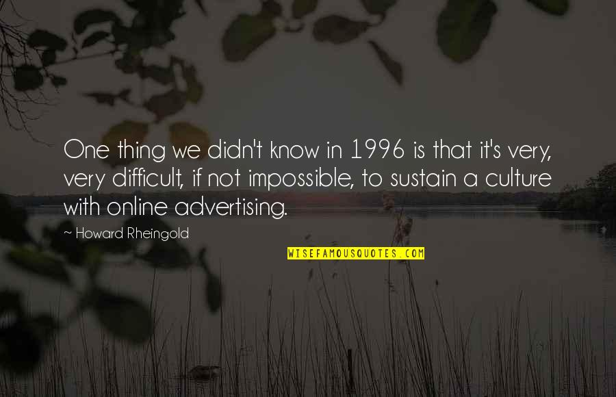 Difficult Not Impossible Quotes By Howard Rheingold: One thing we didn't know in 1996 is