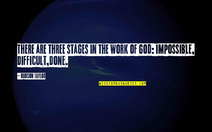 Difficult Not Impossible Quotes By Hudson Taylor: There are three stages in the work of