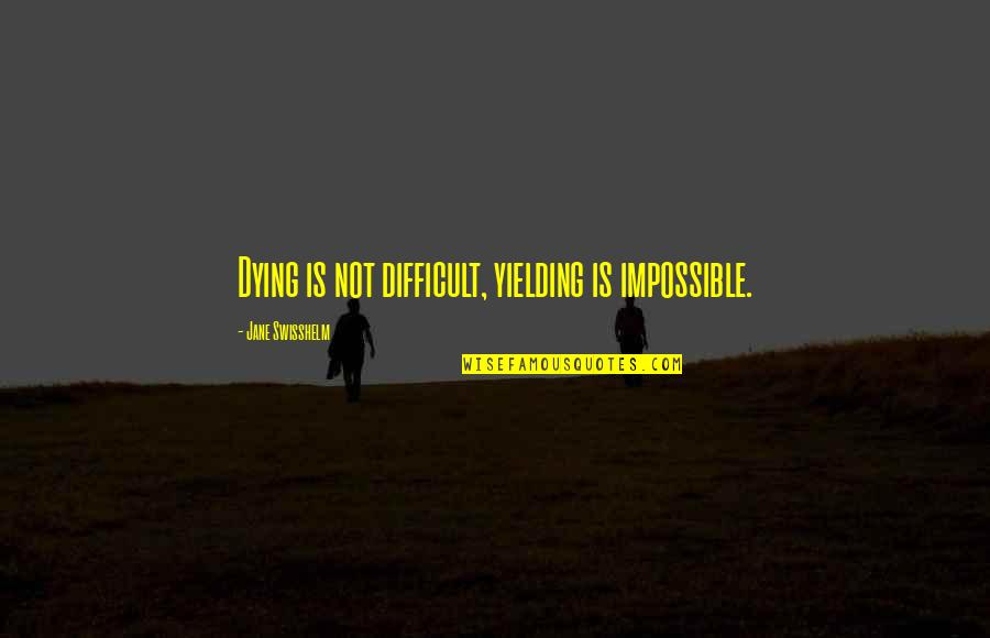 Difficult Not Impossible Quotes By Jane Swisshelm: Dying is not difficult, yielding is impossible.