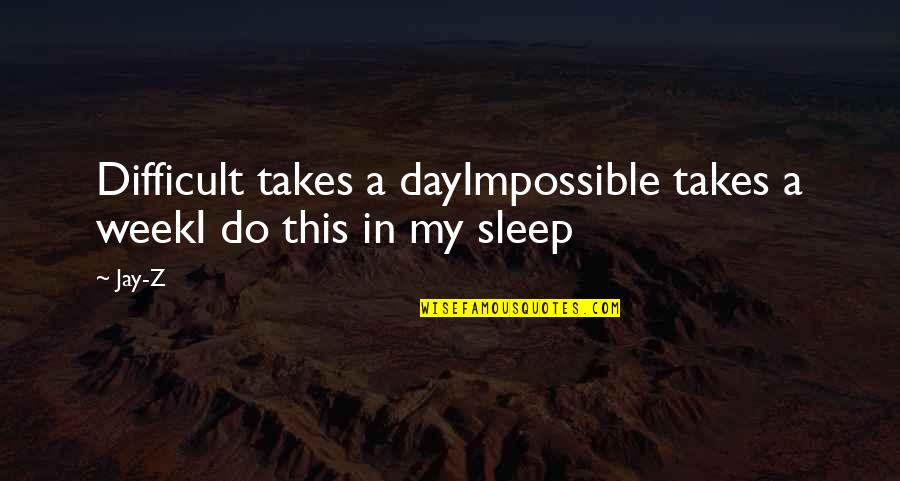 Difficult Not Impossible Quotes By Jay-Z: Difficult takes a dayImpossible takes a weekI do