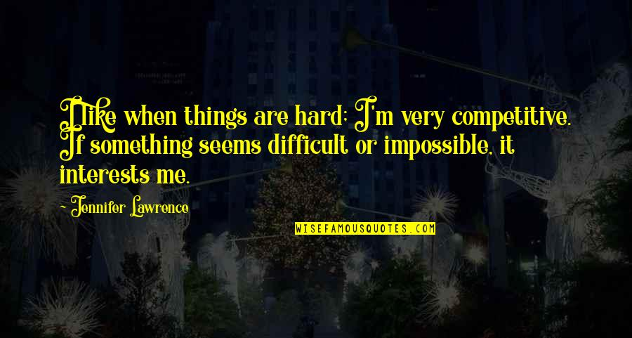 Difficult Not Impossible Quotes By Jennifer Lawrence: I like when things are hard; I'm very